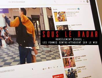 Sous le radar S01E05 Harcèlement sexuel : les femmes contre-attaquent sur le web