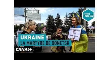 Ukraine : La martyre de Donetsk - L'Effet Papillon