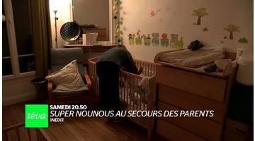 Bande annonce Téva : Les Dossiers de Téva : Super nounous au secours des parents