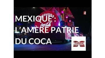 Complément d'enquête. Mexique : l'amère patrie du Coca - 18 janvier 2018 (France 2)