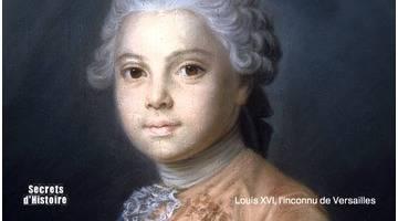 Secrets d'Histoire - Louis XVI, l'inconnu de Versailles (intégrale)